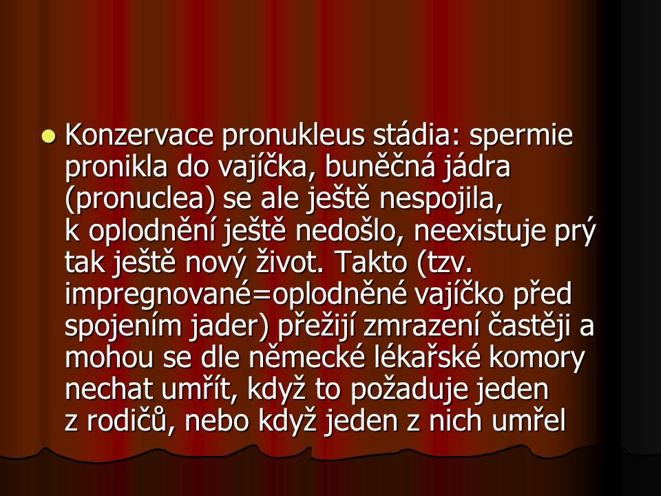 Konzervace pronukleus stádia: spermie pronikla do vajíčka, buněčná jádra (pronuclea) se ale ještě nespojila, k oplodnění ještě nedošlo, neexistuje prý