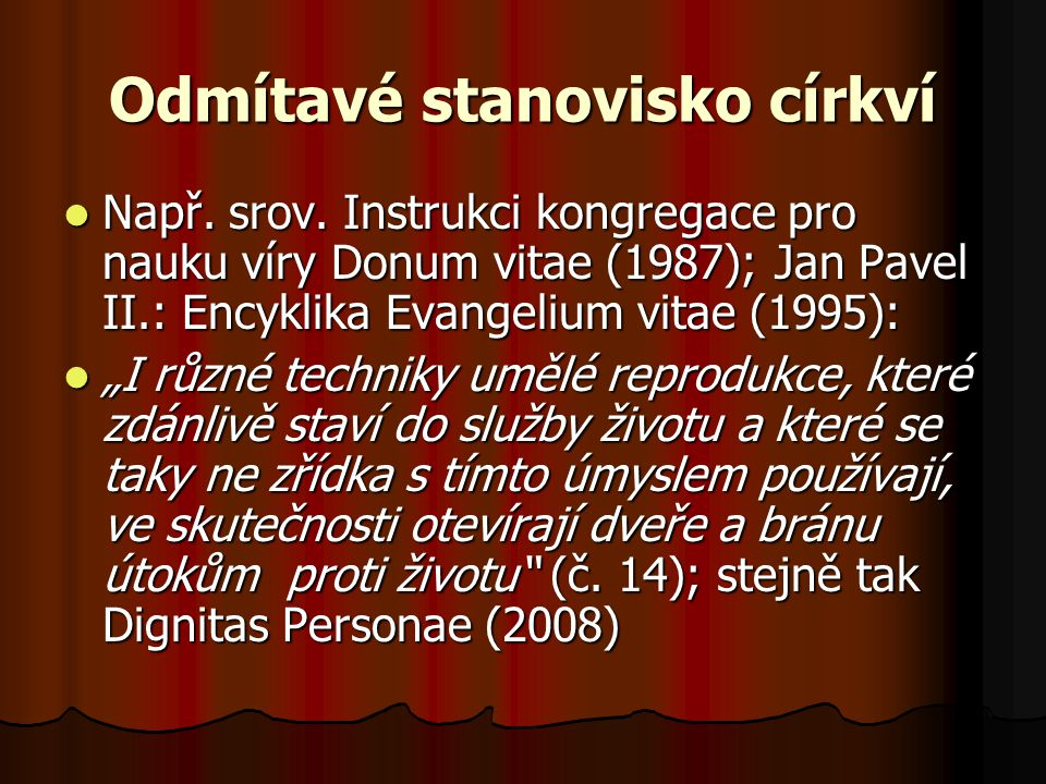 Odmítavé stanovisko církví Např. srov. Instrukci kongregace pro nauku víry Donum vitae (1987); Jan Pavel II.: Encyklika Evangelium vitae (1995): Např.