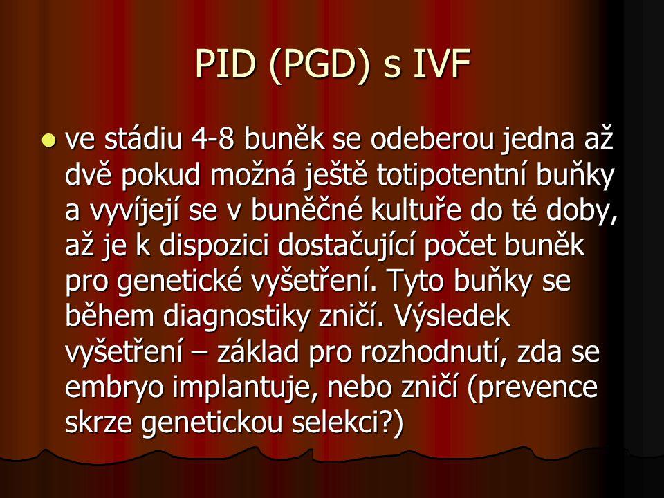 PID (PGD) s IVF ve stádiu 4-8 buněk se odeberou jedna až dvě pokud možná ještě totipotentní buňky a vyvíjejí se v buněčné kultuře do té doby, až je k