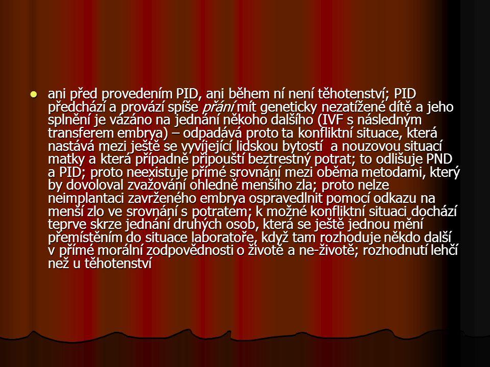 ani před provedením PID, ani během ní není těhotenství; PID předchází a provází spíše přání mít geneticky nezatížené dítě a jeho splnění je vázáno na
