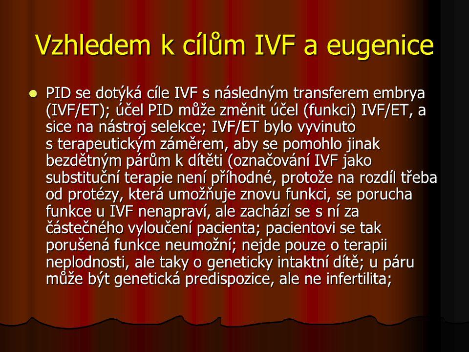 Vzhledem k cílům IVF a eugenice PID se dotýká cíle IVF s následným transferem embrya (IVF/ET); účel PID může změnit účel (funkci) IVF/ET, a sice na ná