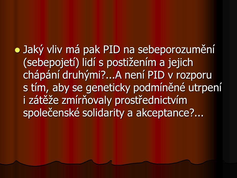 Jaký vliv má pak PID na sebeporozumění (sebepojetí) lidí s postižením a jejich chápání druhými?...A není PID v rozporu s tím, aby se geneticky podmíně