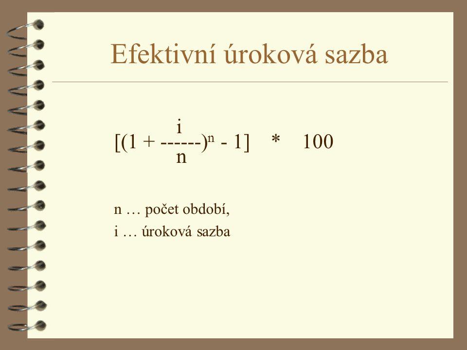Efektivní úroková sazba i [(1 + ------) n - 1] * 100 n n … počet období, i … úroková sazba