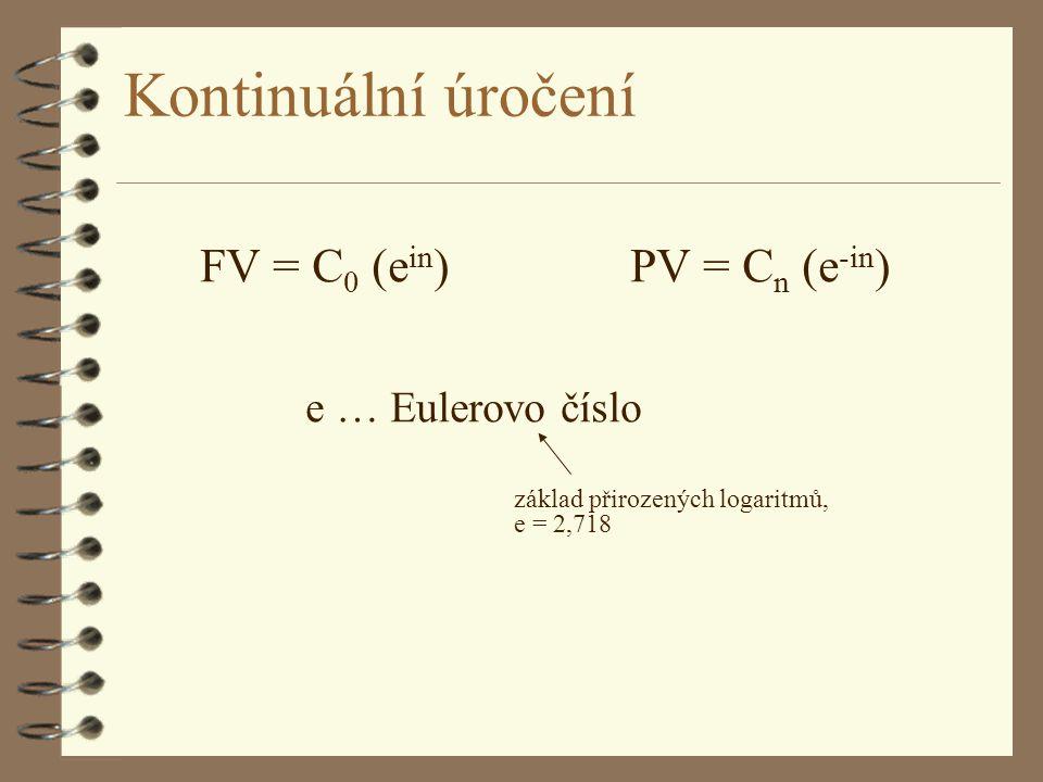 Kontinuální úročení FV = C 0 (e in ) PV = C n (e -in ) e … Eulerovo číslo základ přirozených logaritmů, e = 2,718