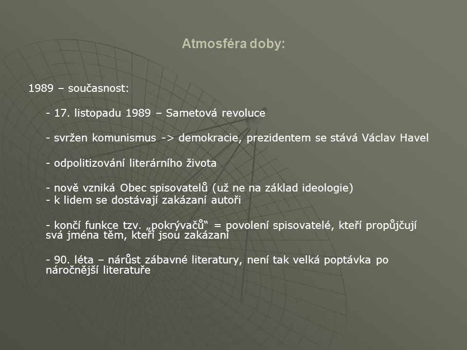 Atmosféra doby: 1989 – současnost: - 17. listopadu 1989 – Sametová revoluce - svržen komunismus -> demokracie, prezidentem se stává Václav Havel - odp