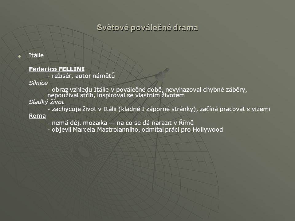 Světové poválečné drama   Itálie Federico FELLINI - režisér, autor námětů Silnice - obraz vzhledu Itálie v poválečné době, nevyhazoval chybné záběry