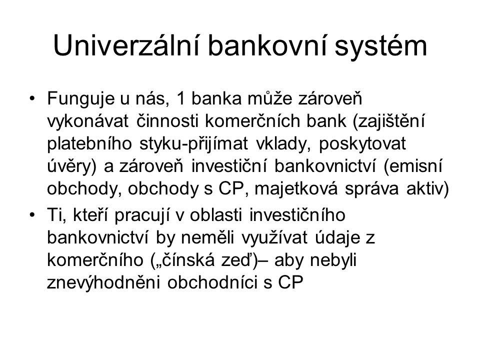 Univerzální bankovní systém Funguje u nás, 1 banka může zároveň vykonávat činnosti komerčních bank (zajištění platebního styku-přijímat vklady, poskyt