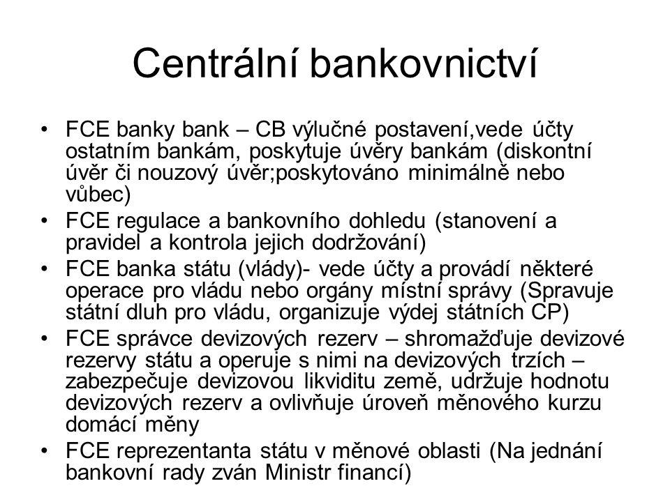 Centrální bankovnictví FCE banky bank – CB výlučné postavení,vede účty ostatním bankám, poskytuje úvěry bankám (diskontní úvěr či nouzový úvěr;poskyto