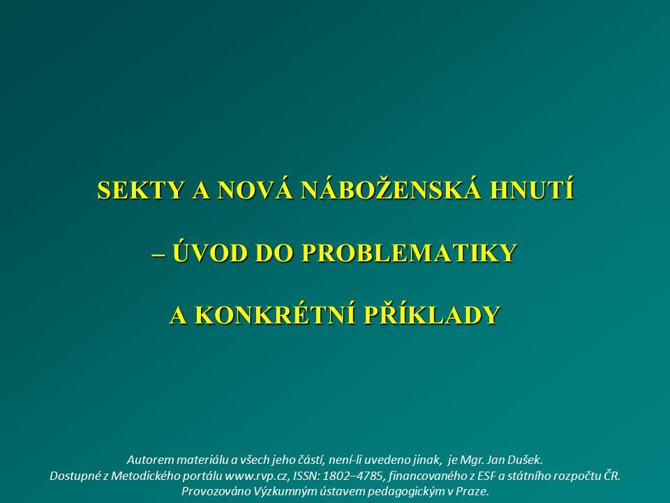 SEKTY A NOVÁ NÁBOŽENSKÁ HNUTÍ – ÚVOD DO PROBLEMATIKY A KONKRÉTNÍ PŘÍKLADY Autorem materiálu a všech jeho částí, není-li uvedeno jinak, je Mgr. Jan Duš