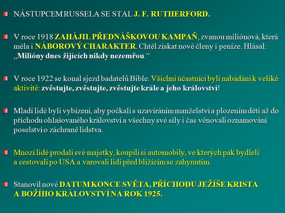 NÁSTUPCEM RUSSELA SE STAL J. F. RUTHERFORD. V roce 1918 ZAHÁJIL PŘEDNÁŠKOVOU KAMPAŇ, zvanou miliónová, která měla i NÁBOROVÝ CHARAKTER. Chtěl získat n