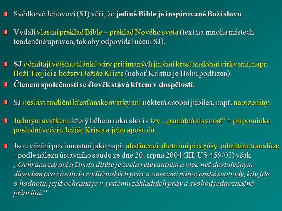 Svědkové Jehovovi (SJ) věří, že jedině Bible je inspirované Boží slovo. Vydali vlastní překlad Bible – překlad Nového světa (text na mnoha místech ten