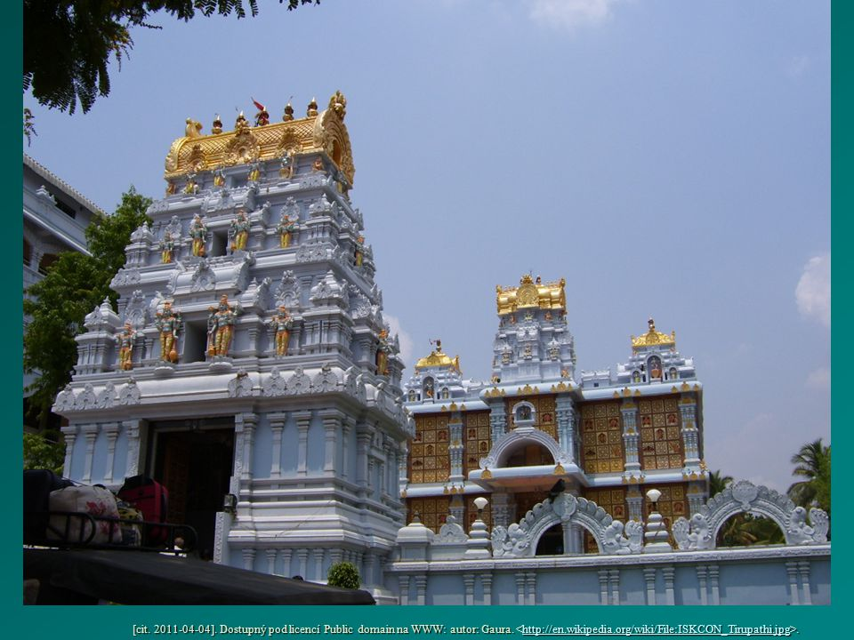 [cit. 2011-04-04]. Dostupný pod licencí Public domain na WWW: autor: Gaura.. http://en.wikipedia.org/wiki/File:ISKCON_Tirupathi.jpg