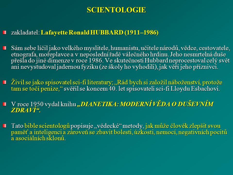 SCIENTOLOGIE zakladatel: Lafayette Ronald HUBBARD (1911–1986) Sám sebe líčil jako velkého myslitele, humanistu, učitele národů, vědce, cestovatele, et
