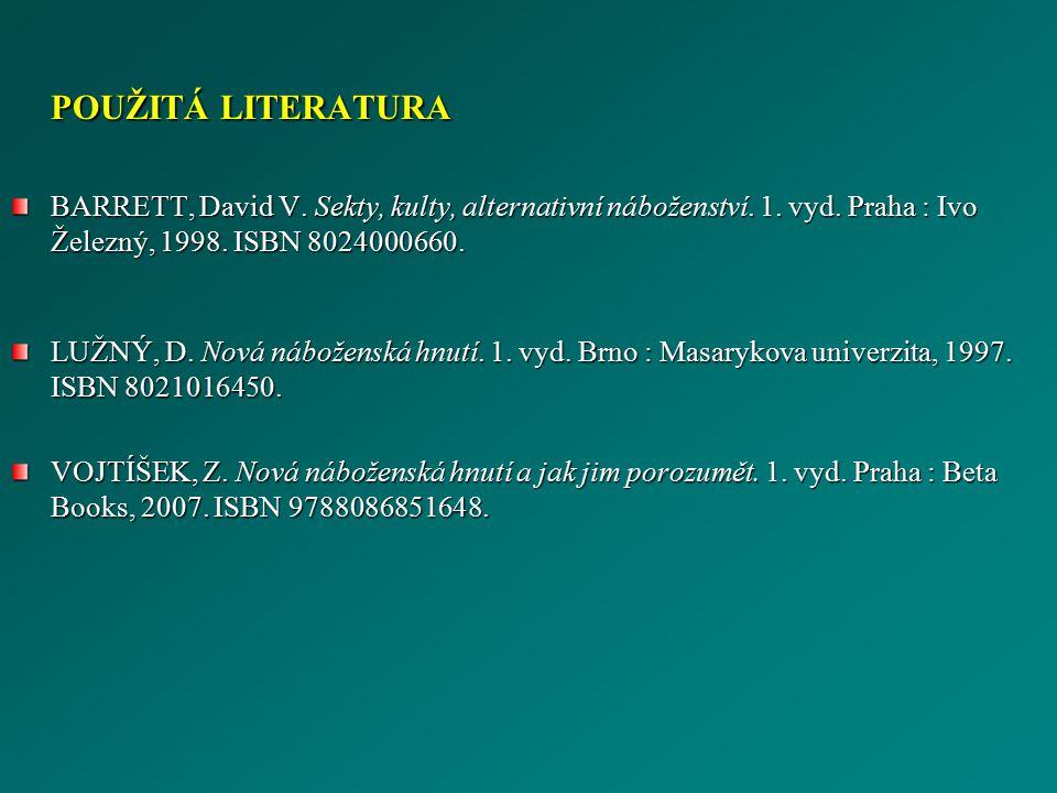 POUŽITÁ LITERATURA BARRETT, David V. Sekty, kulty, alternativní náboženství. 1. vyd. Praha : Ivo Železný, 1998. ISBN 8024000660. LUŽNÝ, D. Nová nábože
