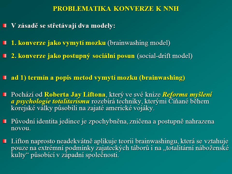 PROBLEMATIKA KONVERZE K NNH V zásadě se střetávají dva modely: 1. konverze jako vymytí mozku (brainwashing model) 2. konverze jako postupný sociální p