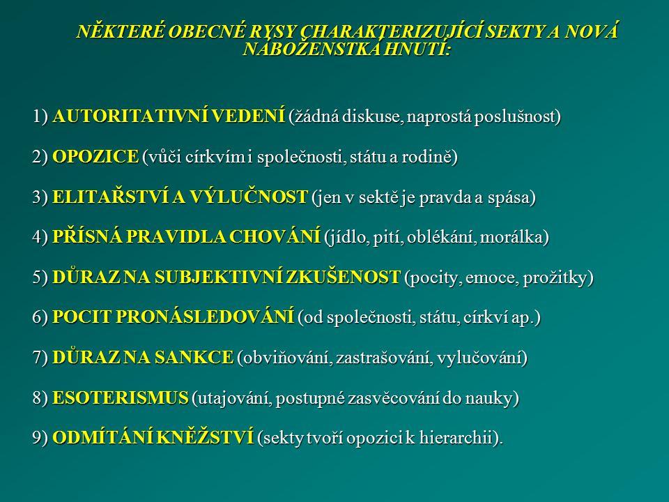 NĚKTERÉ OBECNÉ RYSY CHARAKTERIZUJÍCÍ SEKTY A NOVÁ NÁBOŽENSTKÁ HNUTÍ: 1) AUTORITATIVNÍ VEDENÍ (žádná diskuse, naprostá poslušnost) 2) OPOZICE (vůči cír