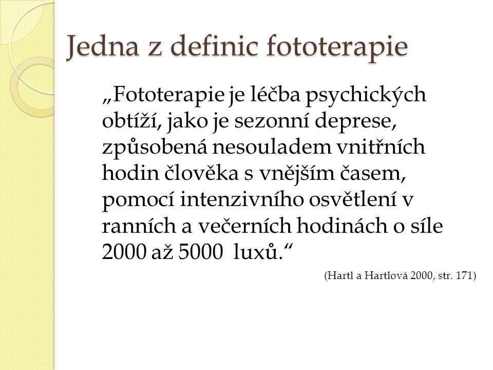 """Jedna z definic fototerapie """"Fototerapie je léčba psychických obtíží, jako je sezonní deprese, způsobená nesouladem vnitřních hodin člověka s vnějším"""