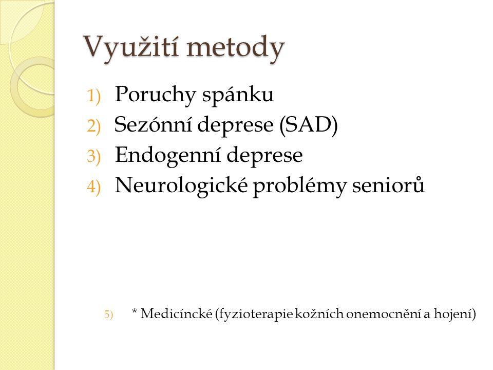 Využití metody 1) Poruchy spánku 2) Sezónní deprese (SAD) 3) Endogenní deprese 4) Neurologické problémy seniorů 5) * Medicíncké (fyzioterapie kožních