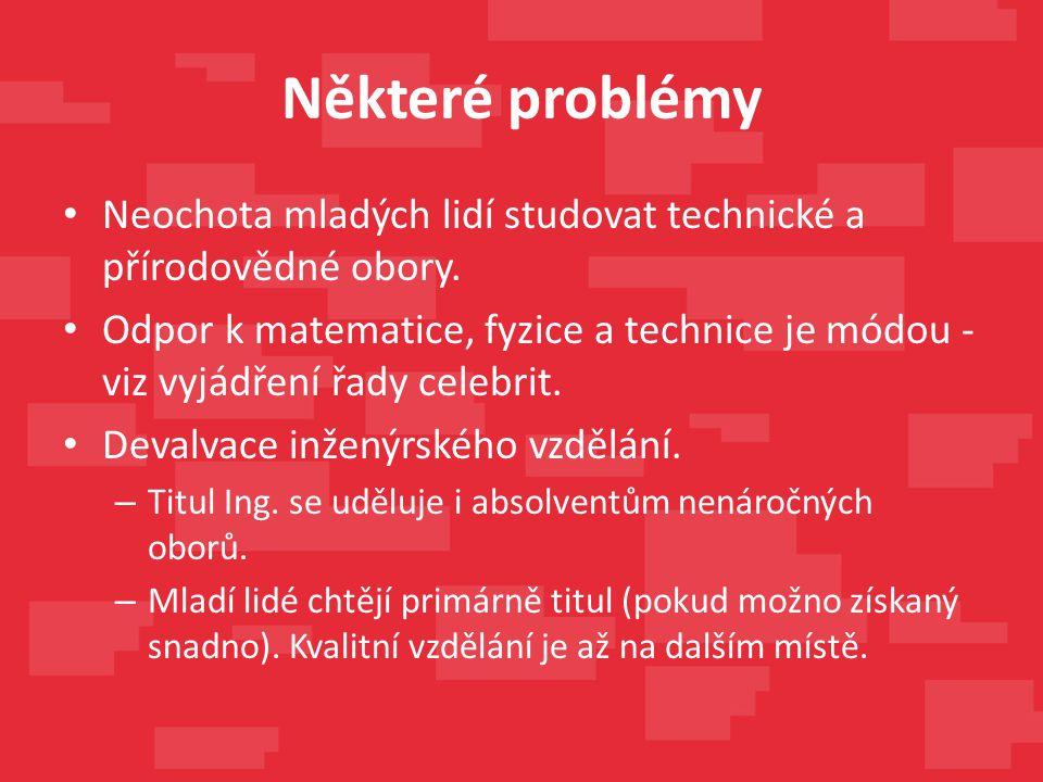 Některé problémy Neochota mladých lidí studovat technické a přírodovědné obory. Odpor k matematice, fyzice a technice je módou - viz vyjádření řady ce