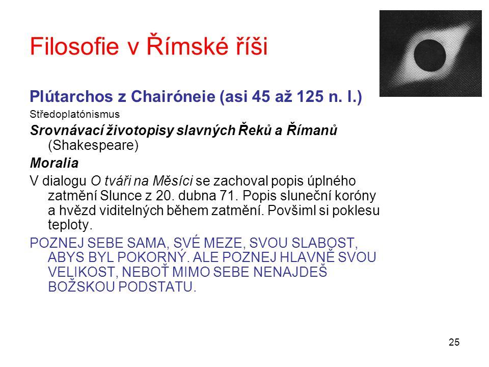 25 Filosofie v Římské říši Plútarchos z Chairóneie (asi 45 až 125 n. l.) Středoplatónismus Srovnávací životopisy slavných Řeků a Římanů (Shakespeare)