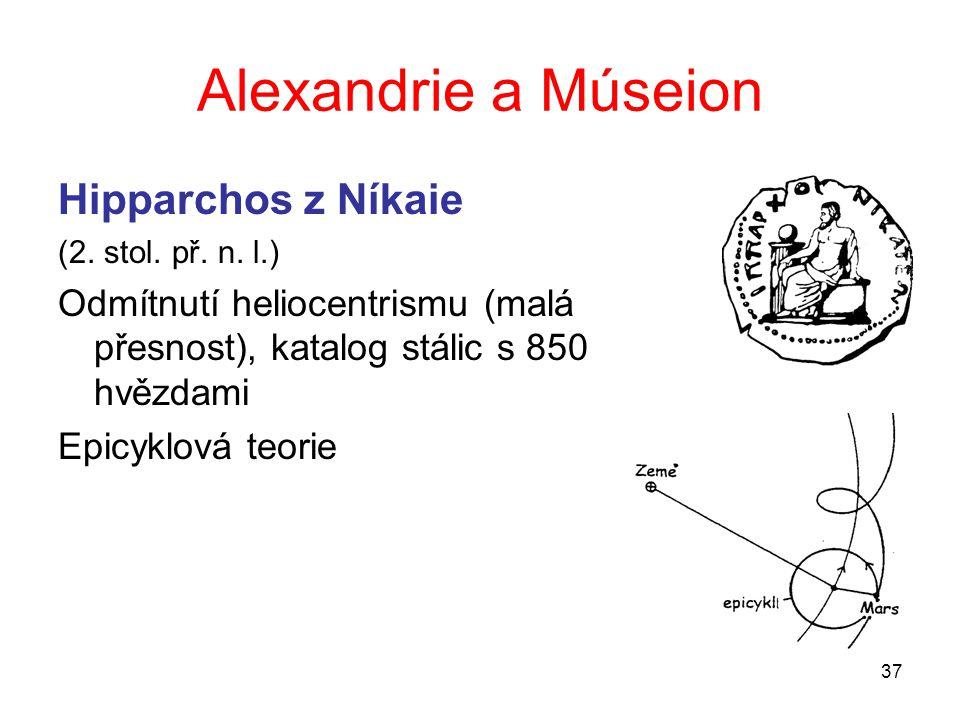 37 Alexandrie a Múseion Hipparchos z Níkaie (2. stol. př. n. l.) Odmítnutí heliocentrismu (malá přesnost), katalog stálic s 850 hvězdami Epicyklová te