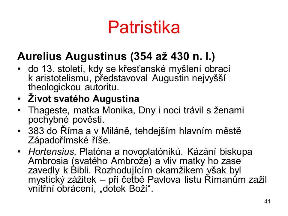 41 Patristika Aurelius Augustinus (354 až 430 n. l.) do 13. století, kdy se křesťanské myšlení obrací k aristotelismu, představoval Augustin nejvyšší