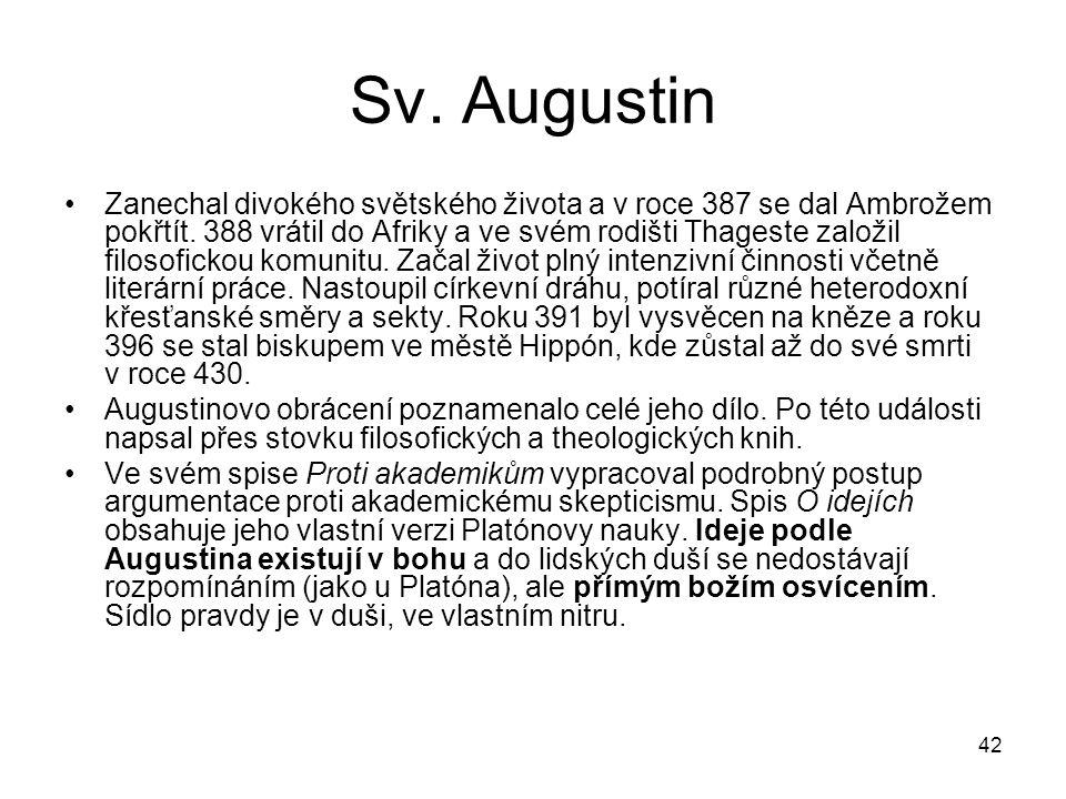 42 Sv. Augustin Zanechal divokého světského života a v roce 387 se dal Ambrožem pokřtít. 388 vrátil do Afriky a ve svém rodišti Thageste založil filos