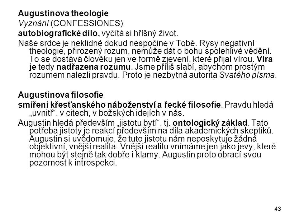 43 Augustinova theologie Vyznání (CONFESSIONES) autobiografické dílo, vyčítá si hříšný život. Naše srdce je neklidné dokud nespočine v Tobě. Rysy nega