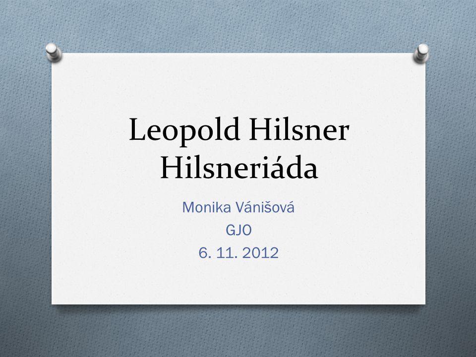 Leopold Hilsner Hilsneriáda Monika Vánišová GJO 6. 11. 2012
