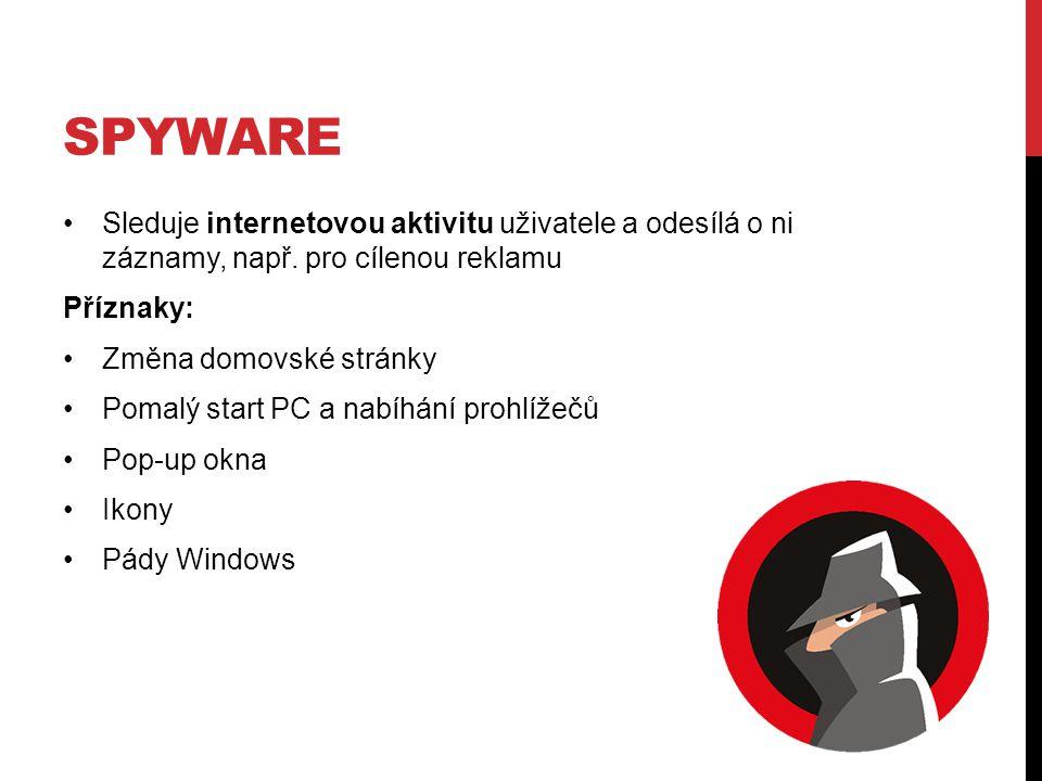 SPYWARE Sleduje internetovou aktivitu uživatele a odesílá o ni záznamy, např. pro cílenou reklamu Příznaky: Změna domovské stránky Pomalý start PC a n