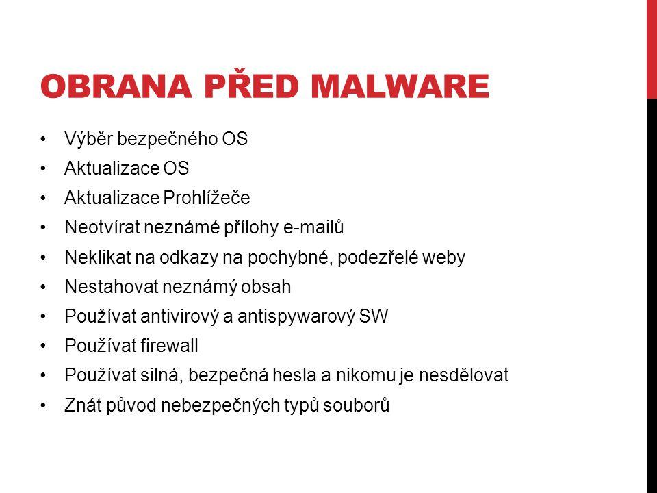 OBRANA PŘED MALWARE Výběr bezpečného OS Aktualizace OS Aktualizace Prohlížeče Neotvírat neznámé přílohy e-mailů Neklikat na odkazy na pochybné, podezřelé weby Nestahovat neznámý obsah Používat antivirový a antispywarový SW Používat firewall Používat silná, bezpečná hesla a nikomu je nesdělovat Znát původ nebezpečných typů souborů