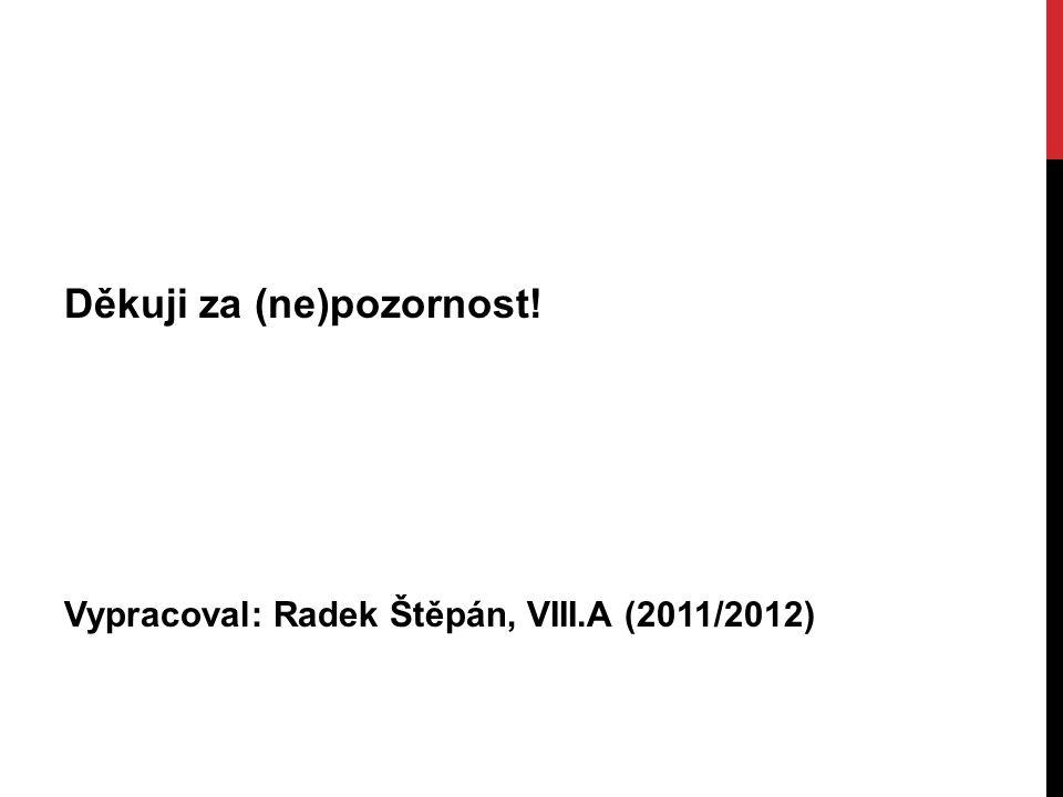 Děkuji za (ne)pozornost! Vypracoval: Radek Štěpán, VIII.A (2011/2012)