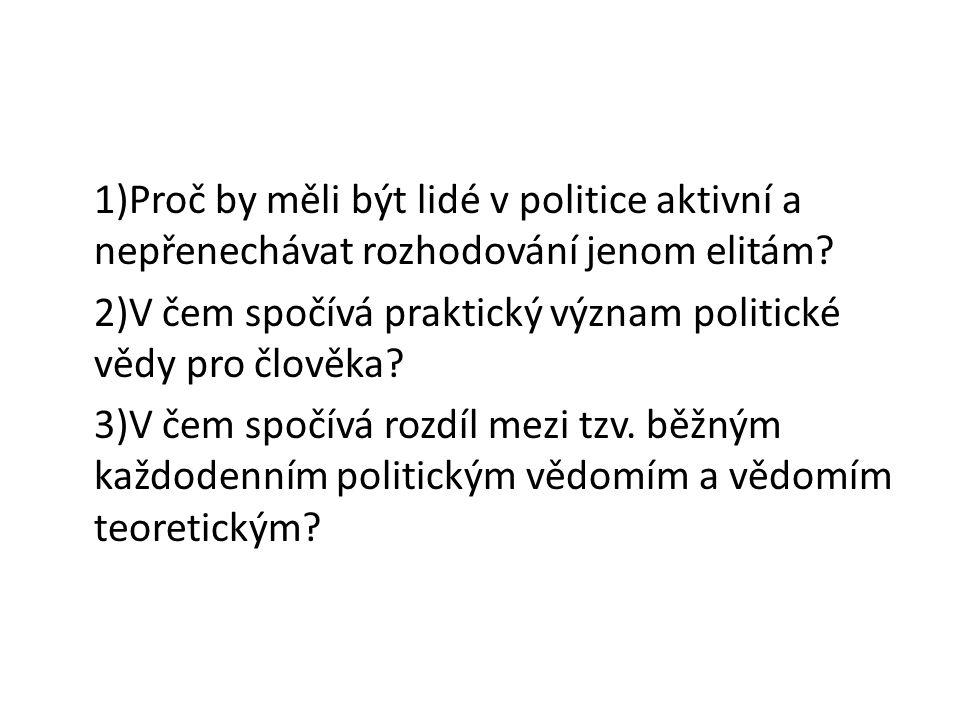 1)Proč by měli být lidé v politice aktivní a nepřenechávat rozhodování jenom elitám.