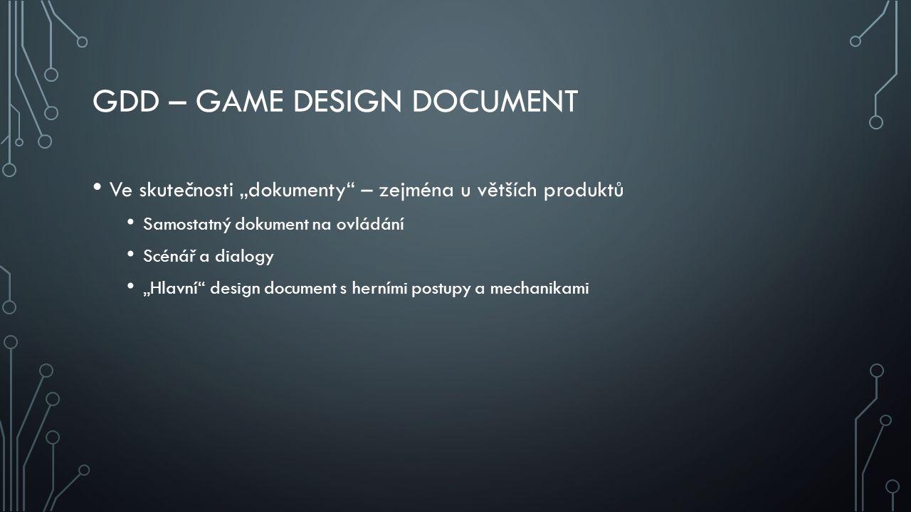 """GDD – GAME DESIGN DOCUMENT Ve skutečnosti """"dokumenty"""" – zejména u větších produktů Samostatný dokument na ovládání Scénář a dialogy """"Hlavní"""" design do"""