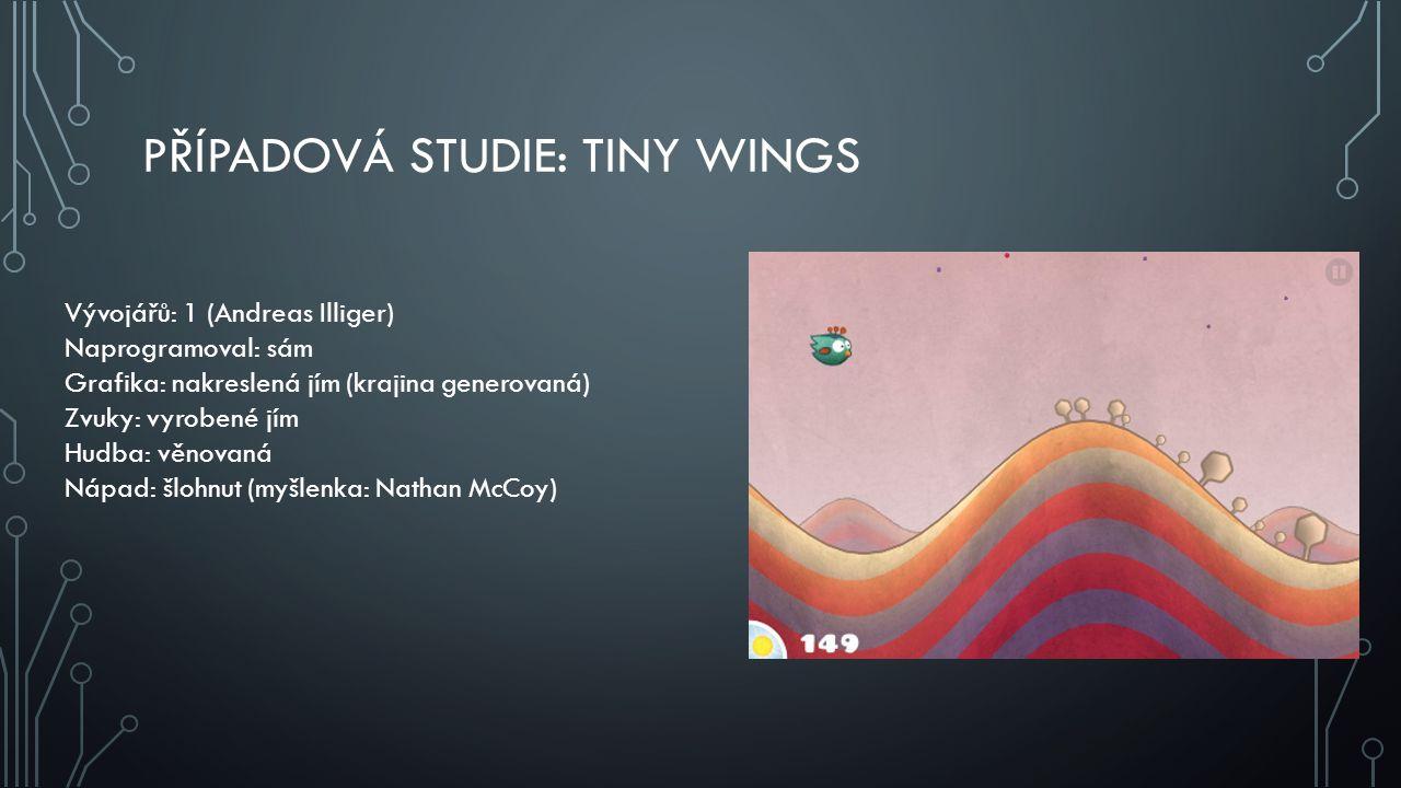 PŘÍPADOVÁ STUDIE: TINY WINGS Vývojářů: 1 (Andreas Illiger) Naprogramoval: sám Grafika: nakreslená jím (krajina generovaná) Zvuky: vyrobené jím Hudba: