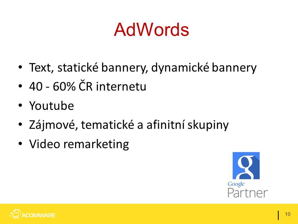 AdWords Text, statické bannery, dynamické bannery 40 - 60% ČR internetu Youtube Zájmové, tematické a afinitní skupiny Video remarketing 10 |