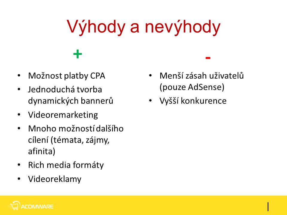 Výhody a nevýhody + Možnost platby CPA Jednoduchá tvorba dynamických bannerů Videoremarketing Mnoho možností dalšího cílení (témata, zájmy, afinita) R