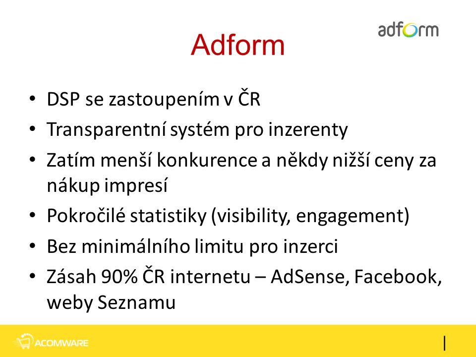 Adform DSP se zastoupením v ČR Transparentní systém pro inzerenty Zatím menší konkurence a někdy nižší ceny za nákup impresí Pokročilé statistiky (vis
