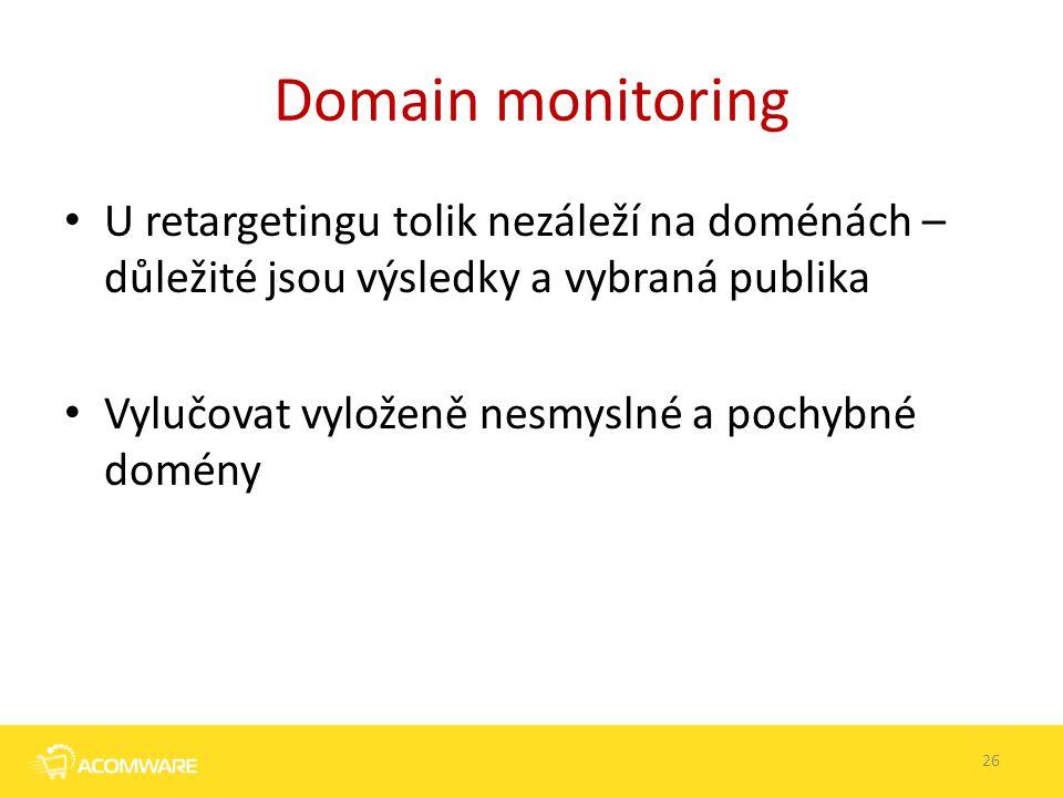 Domain monitoring U retargetingu tolik nezáleží na doménách – důležité jsou výsledky a vybraná publika Vylučovat vyloženě nesmyslné a pochybné domény