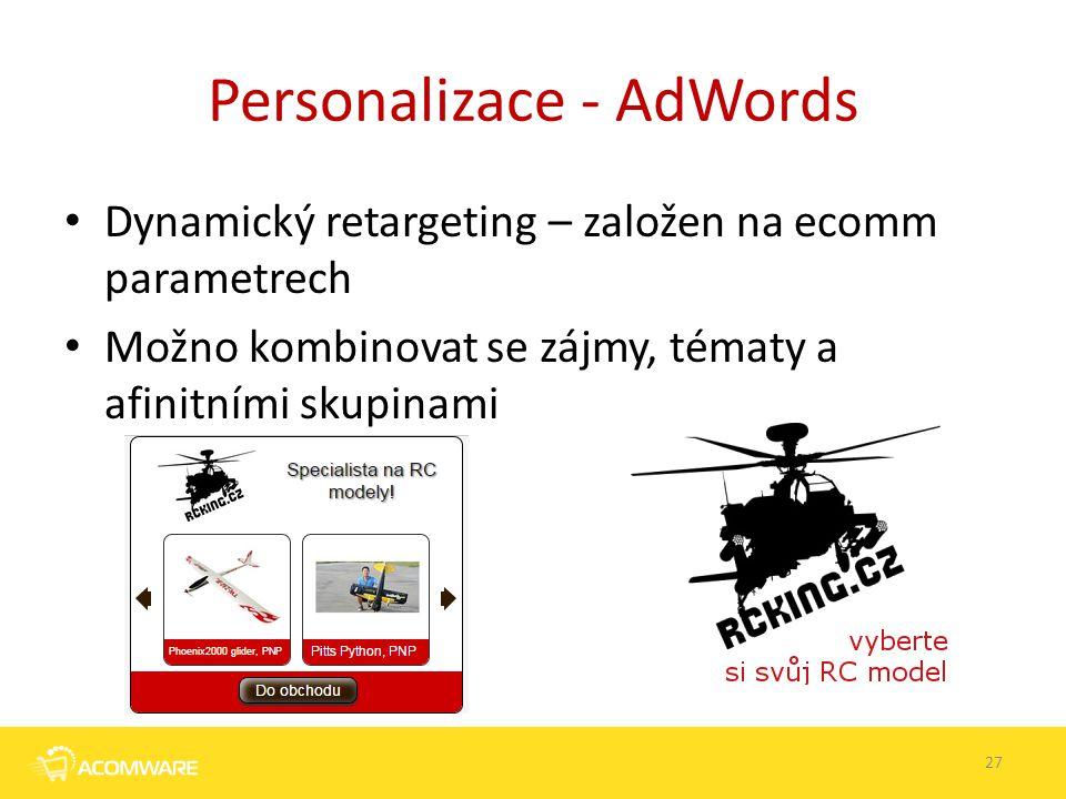 Personalizace - AdWords Dynamický retargeting – založen na ecomm parametrech Možno kombinovat se zájmy, tématy a afinitními skupinami 27