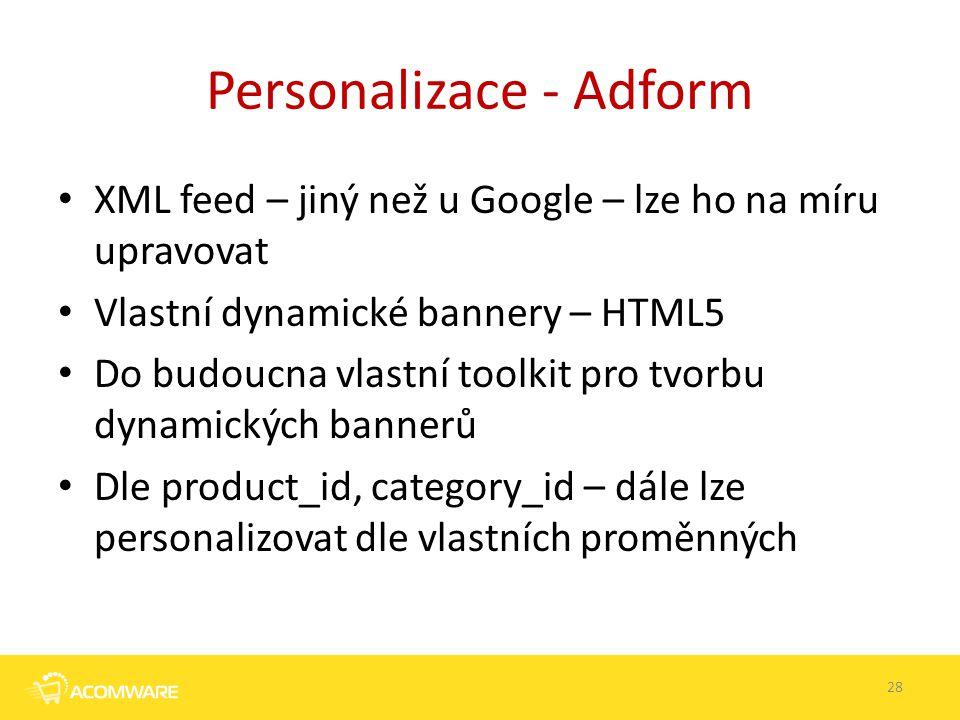Personalizace - Adform XML feed – jiný než u Google – lze ho na míru upravovat Vlastní dynamické bannery – HTML5 Do budoucna vlastní toolkit pro tvorb