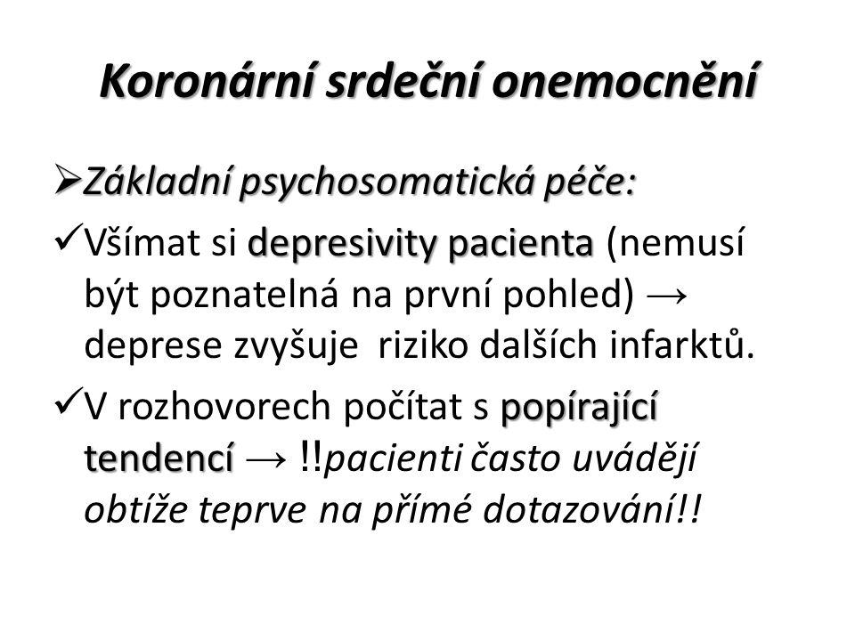 Koronární srdeční onemocnění  Základní psychosomatická péče: depresivity pacienta Všímat si depresivity pacienta (nemusí být poznatelná na první pohled) → deprese zvyšuje riziko dalších infarktů.
