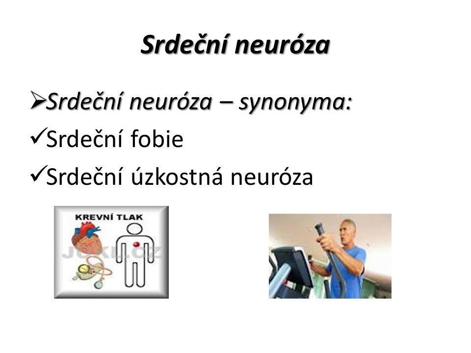  Srdeční neuróza – synonyma: Srdeční fobie Srdeční úzkostná neuróza