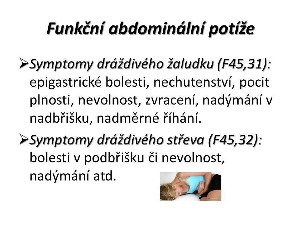 Funkční abdominální potíže  Symptomy dráždivého žaludku (F45,31):  Symptomy dráždivého žaludku (F45,31): epigastrické bolesti, nechutenství, pocit plnosti, nevolnost, zvracení, nadýmání v nadbřišku, nadměrné říhání.