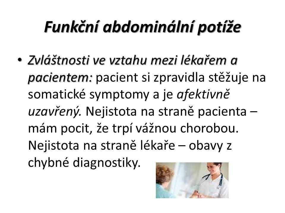Funkční abdominální potíže Zvláštnosti ve vztahu mezi lékařem a pacientem: Zvláštnosti ve vztahu mezi lékařem a pacientem: pacient si zpravidla stěžuje na somatické symptomy a je afektivně uzavřený.