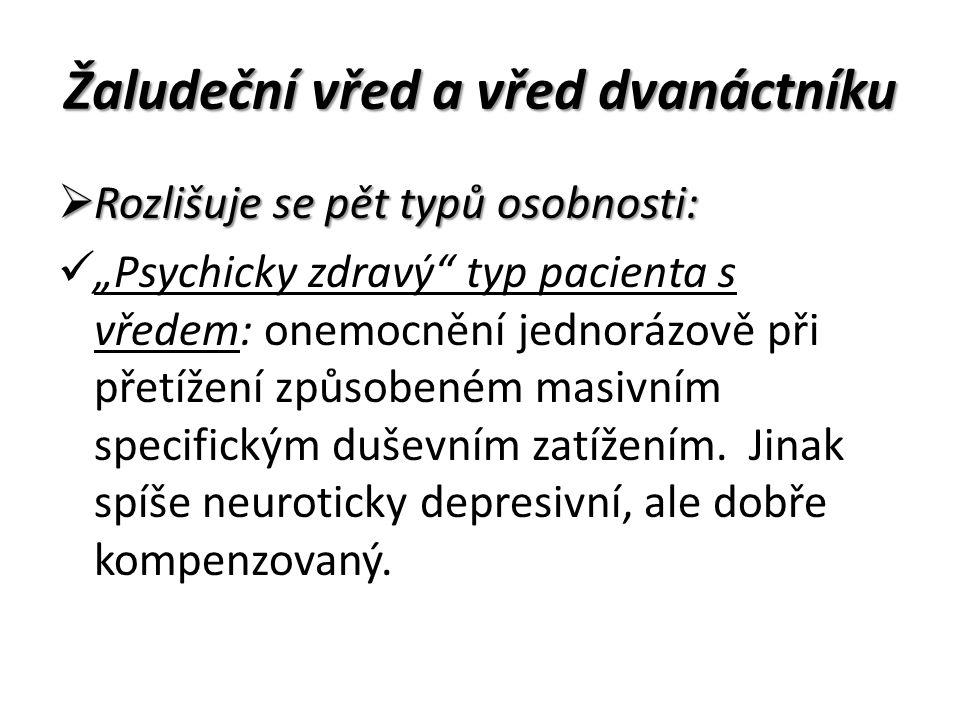 """Žaludeční vřed a vřed dvanáctníku  Rozlišuje se pět typů osobnosti: """"Psychicky zdravý typ pacienta s vředem: onemocnění jednorázově při přetížení způsobeném masivním specifickým duševním zatížením."""