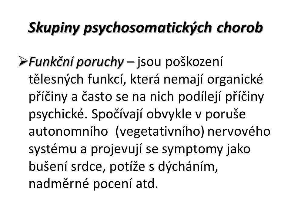 Skupiny psychosomatických chorob  Funkční poruchy –  Funkční poruchy – jsou poškození tělesných funkcí, která nemají organické příčiny a často se na nich podílejí příčiny psychické.