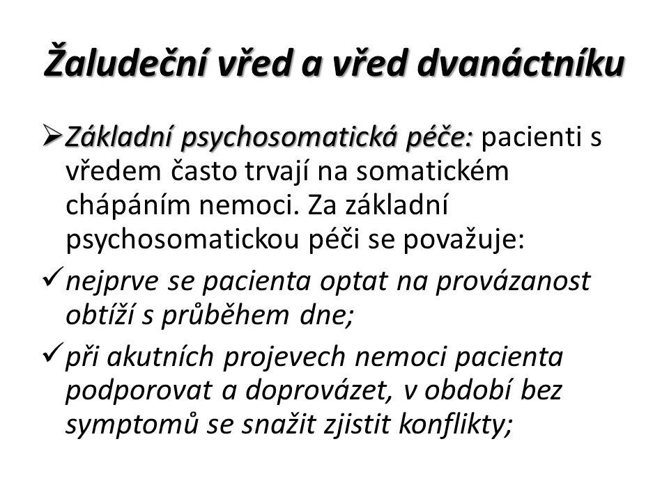 Žaludeční vřed a vřed dvanáctníku  Základní psychosomatická péče:  Základní psychosomatická péče: pacienti s vředem často trvají na somatickém chápáním nemoci.