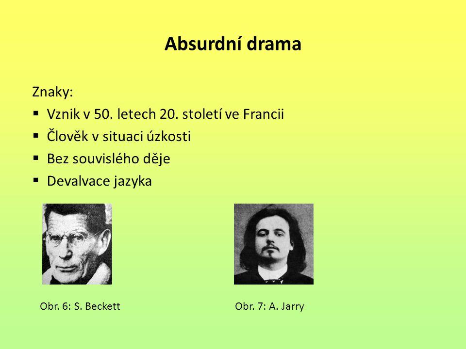 Absurdní drama Znaky:  Vznik v 50. letech 20. století ve Francii  Člověk v situaci úzkosti  Bez souvislého děje  Devalvace jazyka Obr. 6: S. Becke
