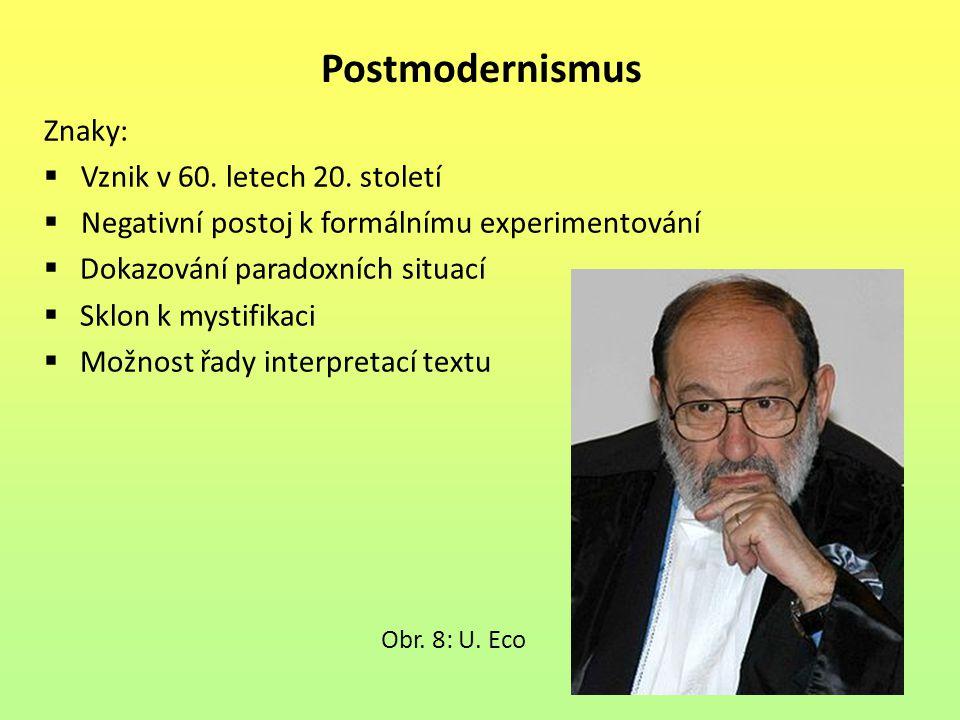 Postmodernismus Znaky:  Vznik v 60. letech 20. století  Negativní postoj k formálnímu experimentování  Dokazování paradoxních situací  Sklon k mys